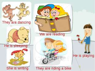 We are reading They are riding a bike They are dancing He is sleeping She is