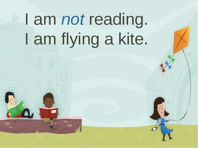 I am not reading. I am flying a kite. РАЗРАБОТАНО ПОТЕНКО Н.С.