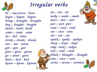 Irregular verbs be – was/were - been begin – began - begun bring – brought -
