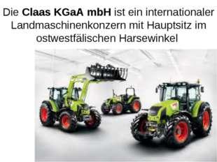 Die Claas KGaA mbH ist ein internationaler Landmaschinenkonzern mit Hauptsitz