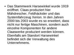 Das Stammwerk Harsewinkel wurde 1919 eröffnet. Claas produziert hier Mähdresc