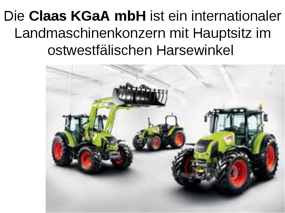 Die Claas KGaA mbH ist ein internationaler Landmaschinenkonzern mit Hauptsitz...
