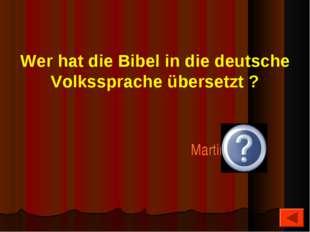 Wer hat die Bibel in die deutsche Volkssprache übersetzt ? Martin Luther