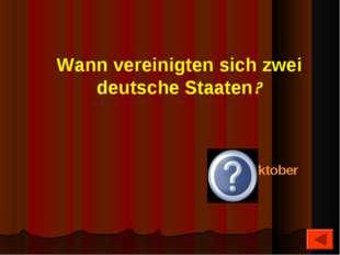 Wann vereinigten sich zwei deutsche Staaten? Am 3. Oktober 1990