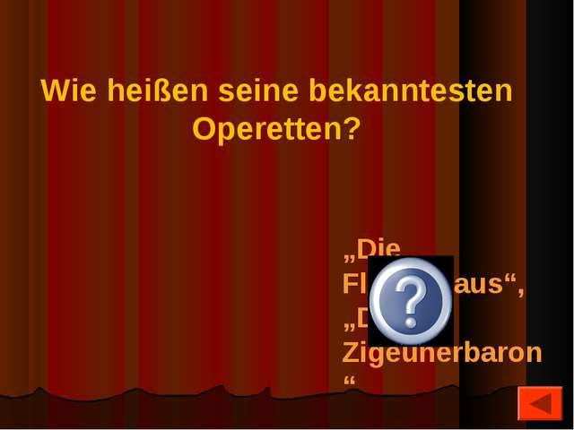 """Wie heißen seine bekanntesten Operetten? """"Die Fledermaus"""", """"Die Zigeunerbaron"""""""