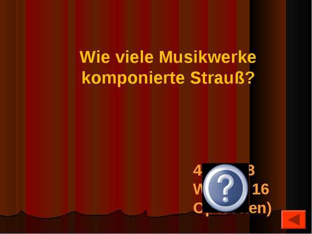Wie viele Musikwerke komponierte Strauß? 496 (168 Walzer, 16 Operetten)