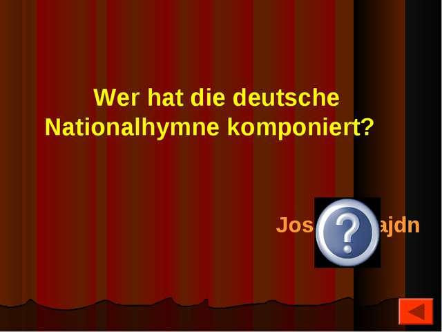 Wer hat die deutsche Nationalhymne komponiert? Joseph Hajdn