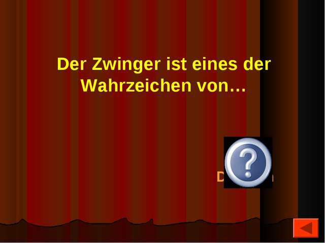 Der Zwinger ist eines der Wahrzeichen von… Dresden