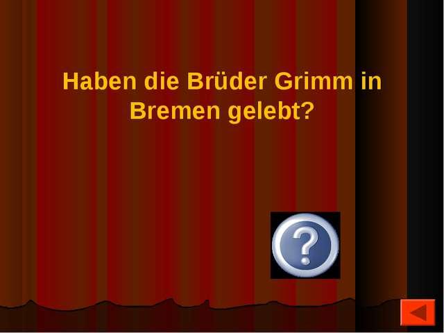 Haben die Brüder Grimm in Bremen gelebt? Nein