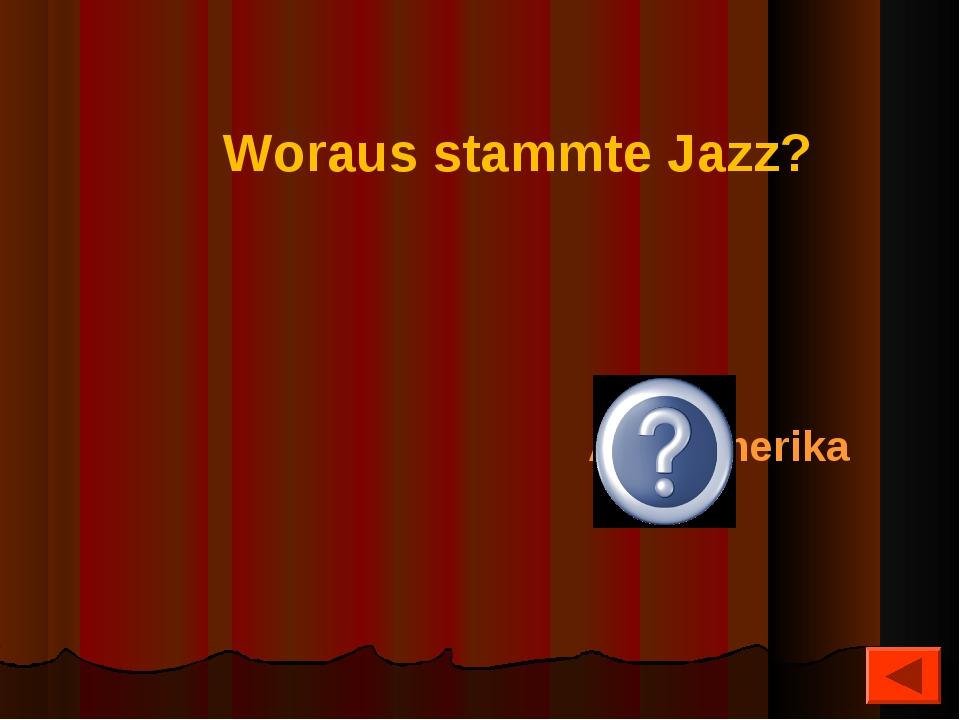 Woraus stammte Jazz? Aus Amerika