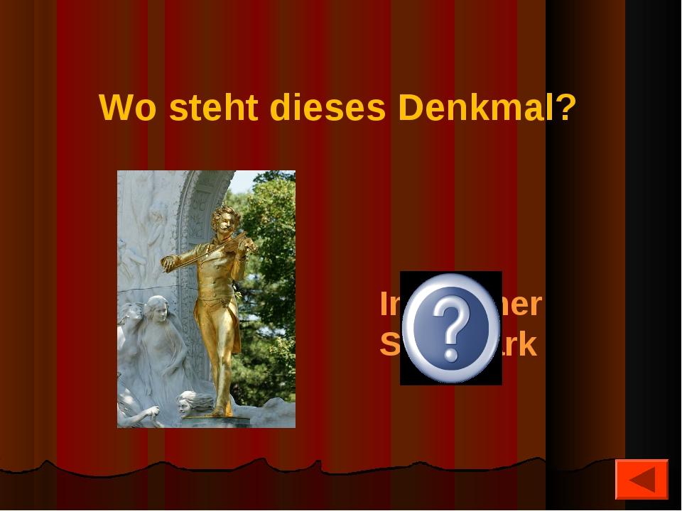Wo steht dieses Denkmal? Im Wiener Stadtpark