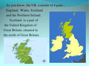 As you know, the UK consists of 4 parts : England, Wales, Scotland and the N