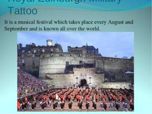 Royal Edinburgh Military Tattoo It is a musical festival which takes place ev