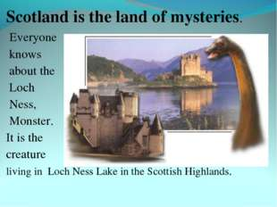 Scotland is the land of mysteries. Everyone knows about the Loch Ness, Monste