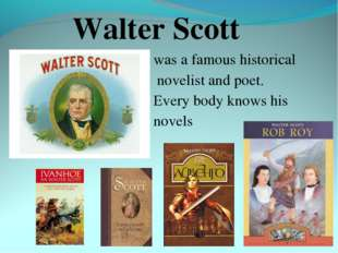 Walter Scott was a famous historical novelist and poet. Every body knows his
