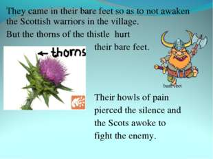 They came in their bare feet so as to not awaken the Scottish warriors in the