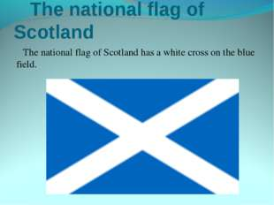 The national flag of Scotland The national flag of Scotland has a white cros
