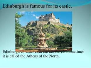 Edinburgh is famous for its castle. Edinburgh is rather cold but attractive.