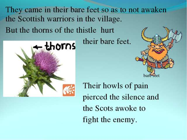 They came in their bare feet so as to not awaken the Scottish warriors in the...