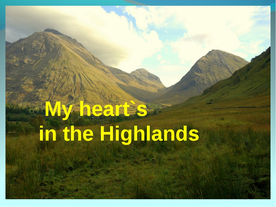 My heart`s in the Highlands