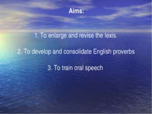 Aims: To enlarge and revise the lexis. 2. To develop and consolidate English
