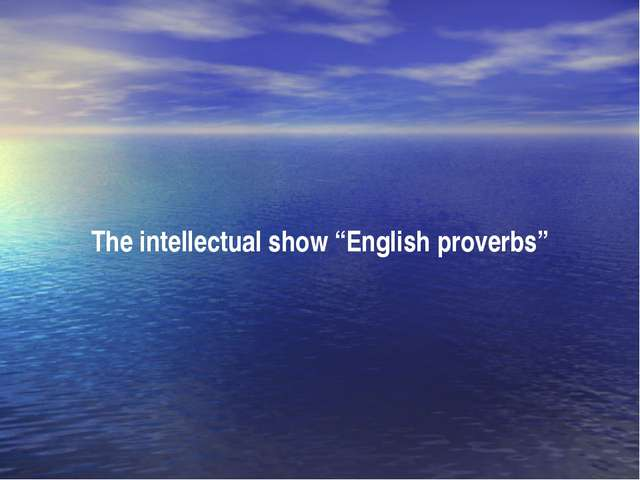 "The intellectual show ""English proverbs"""