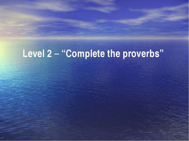 "Level 2 – ""Complete the proverbs"""