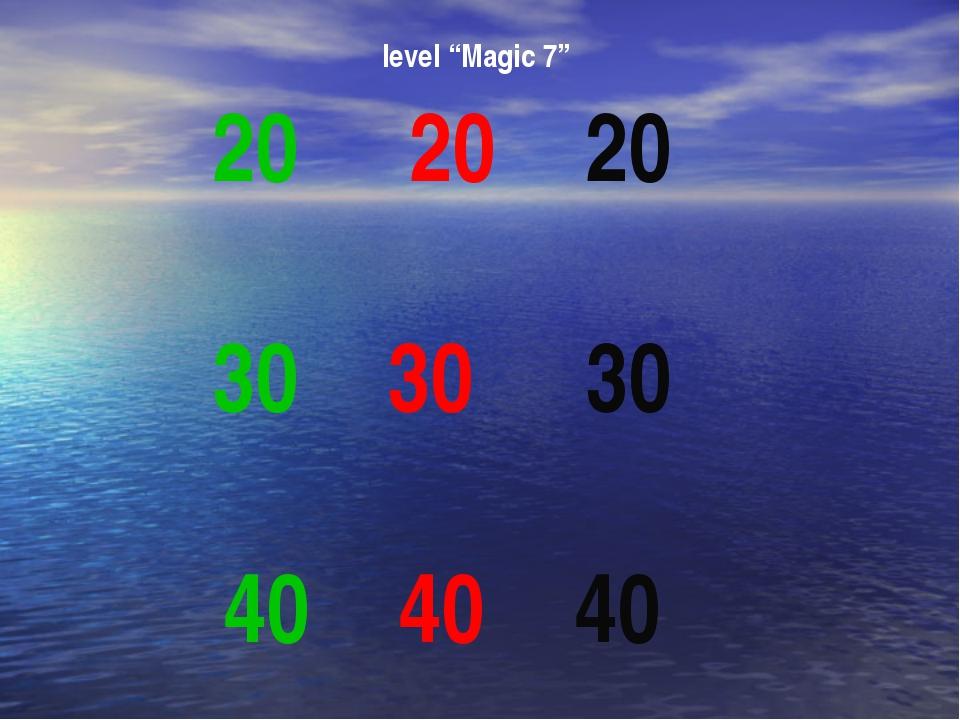 """level """"Magic 7"""" 20 20 20 30 30 30 40 40 40"""