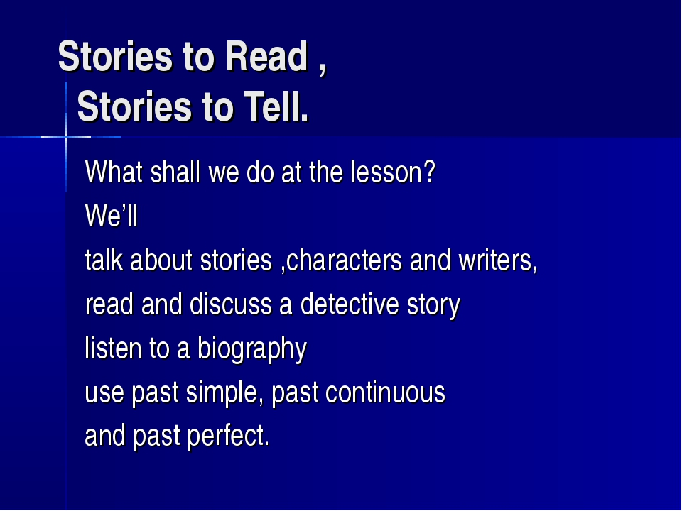 Stories to Read , Stories to Tell. What shall we do at the lesson? We'll talk...
