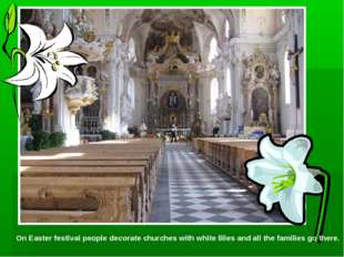 On Easter festival people decorate churches with white lilies and all the fam