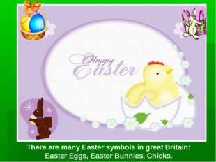 There are many Easter symbols in great Britain: Easter Eggs, Easter Bunnies,