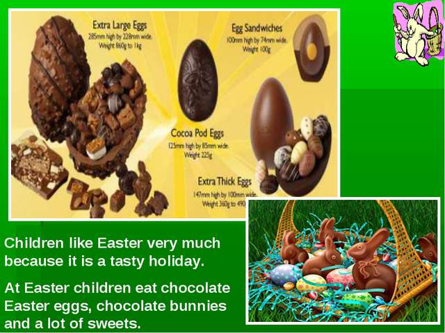 Children like Easter very much because it is a tasty holiday. At Easter child...