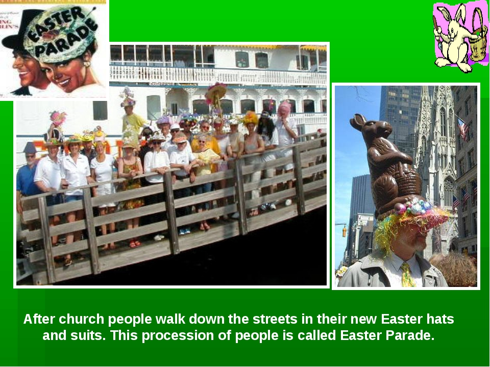After church people walk down the streets in their new Easter hats and suits....