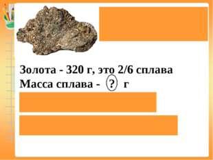 Электр является естественнымсплавом золота исеребра. Золота - 320 г, это 2