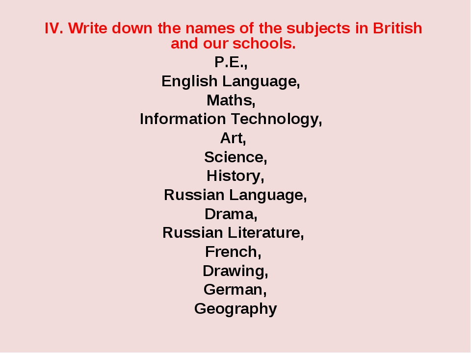 IV. Write down the names of the subjects in British and our schools. P.E., En...