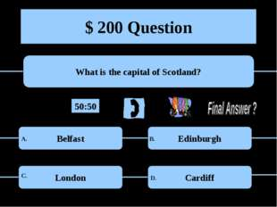 $ 200 Question What is the capital of Scotland? Belfast Edinburgh London Card