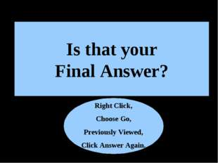 Is that your Final Answer? N Right Click, Choose Go, Previously Viewed, Click
