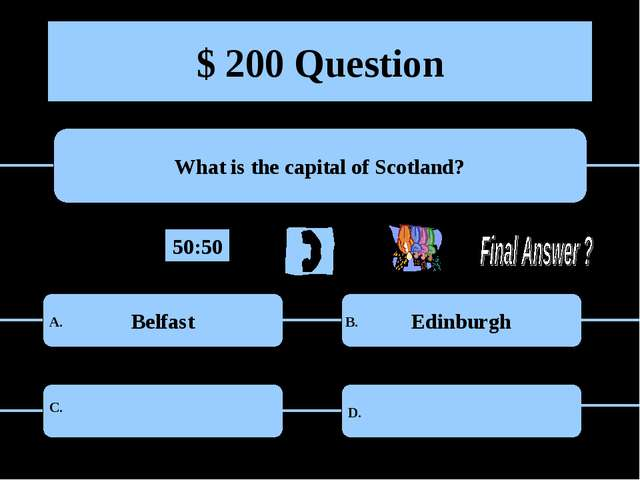 $ 200 Question What is the capital of Scotland? Belfast Edinburgh A. B. C. D....
