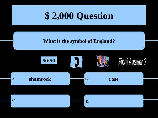 $ 2,000 Question What is the symbol of England? shamrock rose A. B. C. D. 50:50