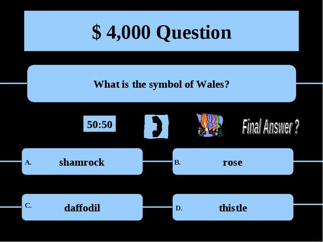 $ 4,000 Question What is the symbol of Wales? shamrock rose daffodil thistle...