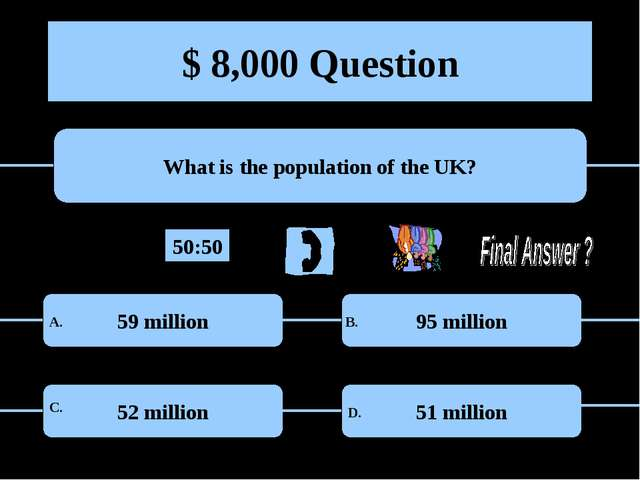 $ 8,000 Question What is the population of the UK? 59 million 95 million 52 m...