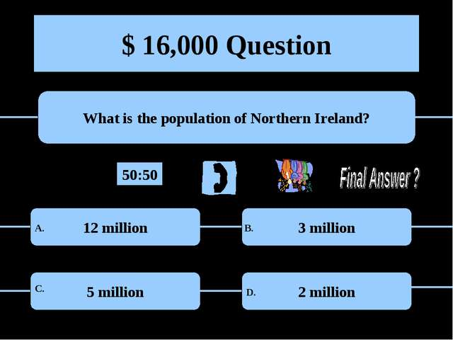 $ 16,000 Question What is the population of Northern Ireland? 12 million 3 mi...