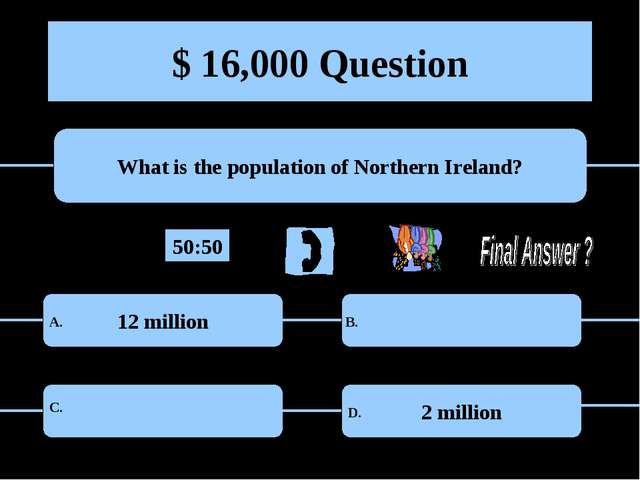 $ 16,000 Question What is the population of Northern Ireland? 12 million 2 mi...