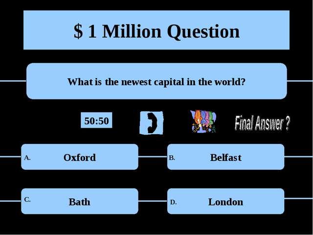$ 1 Million Question What is the newest capital in the world? Oxford Belfast...