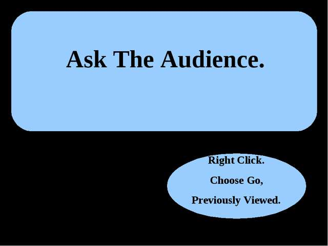Ask The Audience. Right Click. Choose Go, Previously Viewed.