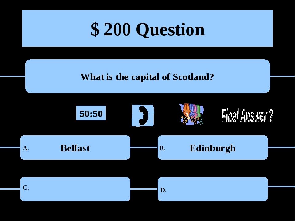 $ 200 Question What is the capital of Scotland? Belfast Edinburgh A. B. C. D....