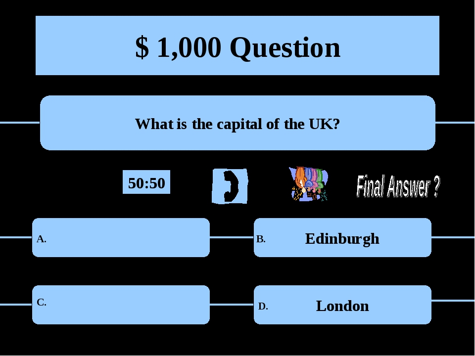 $ 1,000 Question What is the capital of the UK? Edinburgh London A. B. C. D....