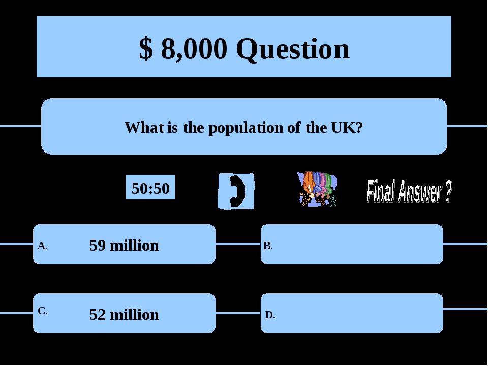 $ 8,000 Question What is the population of the UK? 59 million 52 million A. B...