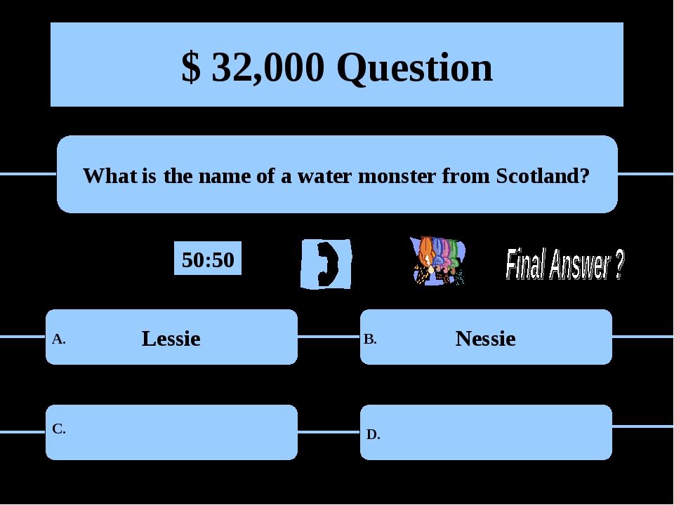 $ 32,000 Question What is the name of a water monster from Scotland? Lessie N...