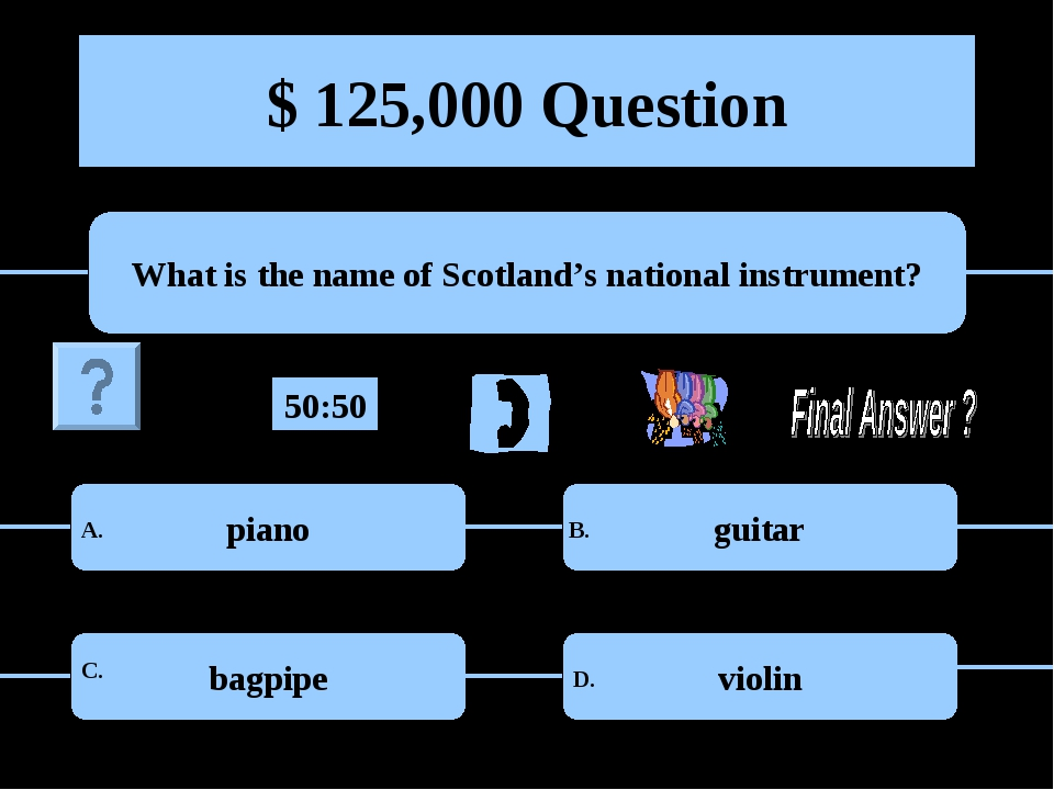 $ 125,000 Question What is the name of Scotland's national instrument? piano...